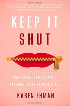 Want to read~~Keep It Shut: What to Say, How to Say It, and When to Say Nothing at All by Karen Ehman
