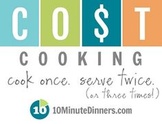 31 Days of C.O.$.T. Cooking (Cook Once, Serve Twice or Three Times) Great ideas from www.10minutedinners.com