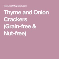Thyme and Onion Crackers (Grain-free & Nut-free)