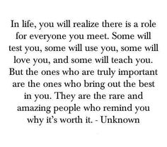 In life you will realize there is a role for everyone you meet