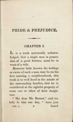 "Pride & Prejudice by Jane Austen,  ""It is a truth universally acknowledged, that a single man in possession of a good fortune, must be in want of a wife..."""