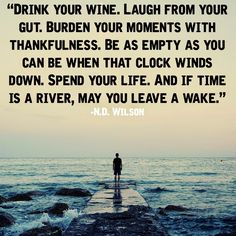 Drink Your Wine & Leave a Wake.