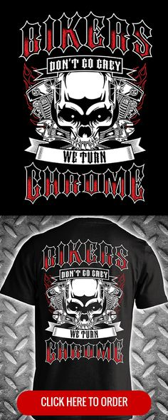 Bikers Don't Go Grey... We Turn Chrome - Men's Biker T-shirt, Long Sleeve, & Hoodie. ORDER HERE: http://skullsociety.com/products/bikers-dont-go-grey-we-turn-chrome-flames-engine?variant=6570597253&utm_source=pinterest&utm_medium=pin_120915_151&utm_campaign=120915