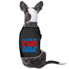TvT I'LL KEEP MY GUNS, MONEY AND FREEDOM YOU KEEP THE CHANGE Dog Coats >>> Review more details here : Dog Cold Weather Coats