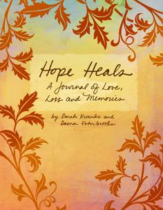 """""""Hope Heals"""" is a keepsake journal created for teenagers and adults who have lost a loved one. This journal was created out of an appreciation and understanding of how difficult and life-changing it is to experience the death of a loved one. The book serves as a tool to discover growth and strength in the midst of the pain."""