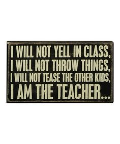 Love this 'I Will Not Yell in Class' Box Sign by Primitives by Kathy on #zulily! #zulilyfinds