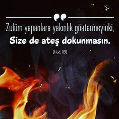 Zulüm yapanlara yakınlık göstermeyin ki size de ateş dokunmasın. [Hud, 113] #zulüm #zalim #yakın #göstermesin #ateş #dokunur #cehennem #ateşi #insanlar #islam #müslüman #ayet #ayetler #dikkat #ilmisuffa