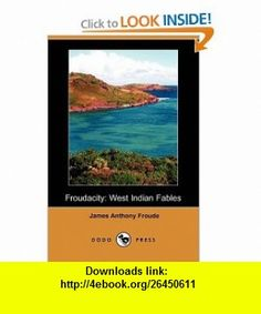 Froudacity West Indian Fables (Dodo Press) (9781406571912) James Anthony Froude, J. J. Thomas , ISBN-10: 1406571911  , ISBN-13: 978-1406571912 ,  , tutorials , pdf , ebook , torrent , downloads , rapidshare , filesonic , hotfile , megaupload , fileserve