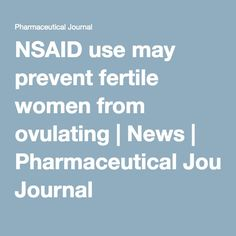 NSAID use may prevent fertile women from ovulating | News | Pharmaceutical Journal Endometriosis, Pcos, Fertile Woman, Unexplained Infertility, Fertility Diet, Small Study, Journal, Board, Women