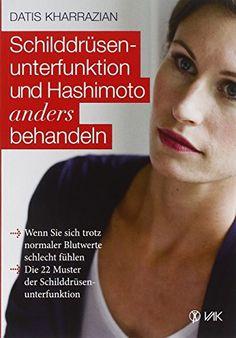 Schilddrüsenunterfunktion und Hashimoto anders behandeln: Wenn Sie sich trotz normaler Blutwerte schlecht fühlen. Die 22 Muster der Schilddrüsenunterfunktion