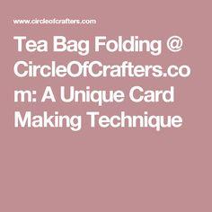 Tea Bag Folding @ CircleOfCrafters.com: A Unique Card Making Technique