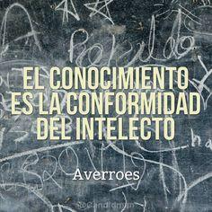 """""""El #Conocimiento es la conformidad del #Intelecto"""". #Averroes #Citas #Frases @Candidman"""