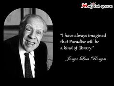 #JorgeLuisBorges - I have always imagined that Paradise will be a... #quotes