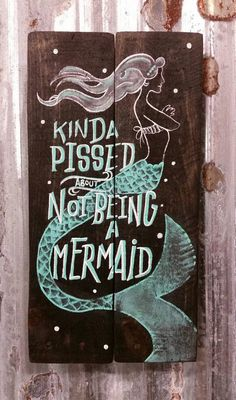 Check out this item in my Etsy shop https://www.etsy.com/listing/262310763/kinda-pissed-about-not-being-a-mermaid