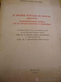 El mueble popular en Murcia(1866-1933) :Consideraciones acerca de su entidad estética y funcional.-- 2ª ed.-- Murcia : Academia Alfonso X el Sabio, 1982. --   102 p : 53 il.-- (Biblioteca Murciana de Bolsillo ; 40). - Signatura: 39(MU) /ARA /mue