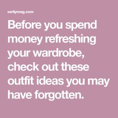 Before you spend money refreshing your wardrobe, check out these outfit ideas you may have forgotten.