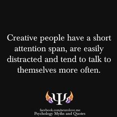 I'm creative! I have a short attention span (especially when something is boring), I'm easily distracted, and I talk to myself as much as Gollum.