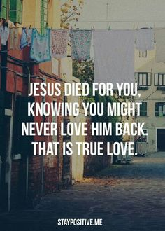 Jesus loves you unconditionally that he died for you! And to think that people hate on Him and don't love Him back makes me sad..