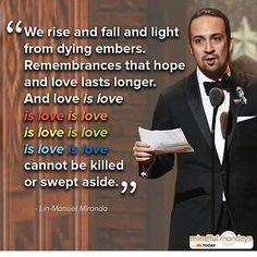 "Today a new day rises and the message remains the same ""Love is love is love is love is love is love is love is love cannot be killed or swept aside"" - Lin- Manuel Miranda..."