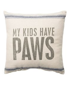 Another great find on #zulily! 15'' 'My Kids Have Paws' Pillow #zulilyfinds