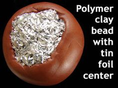 Large Polymer Clay Bead with Tin Foil Center GRAB THIS GREAT IDEA TO SAVE CLAY, and money, and make pieces lighter.