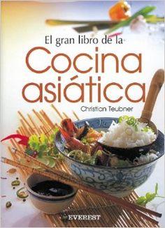 Título: El gran libro de la cocina asiática, tradiciones, ingredientes, práctica culinaria y recetas / Autor: Teubner, Christian / Ubicación: FCCTP – Gastronomía – Tercer piso / Código: G/ASI/ 641.5 T428