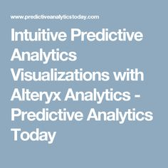 Intuitive Predictive Analytics Visualizations with Alteryx Analytics - Predictive Analytics Today