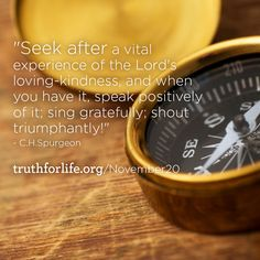 """""""Seek after a vital experience of the Lord's loving-kindness, and when you have it, speak positively of it; sing gratefully; shout triumphantly!"""" -Spurgeon"""