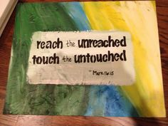 I found this quote on Pinterest and I created something out of it. It's an acrylic on a canvas. I'm selling it to raise money for my mission trip!