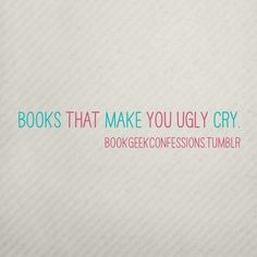 Books that make you ugly cry.