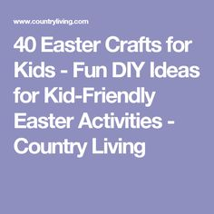 40 Easter Crafts for Kids - Fun DIY Ideas for Kid-Friendly Easter Activities - Country Living