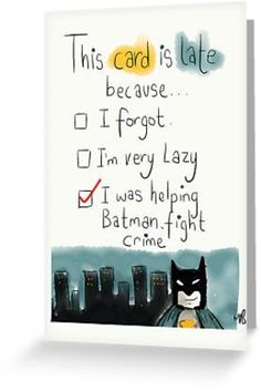A belated card with the perfect excuse. I was helping Batman fight crime. By twisteddoodles These are the vest cards ever! Belated Birthday Card, Funny Birthday Cards, Diy Birthday, Birthday Quotes, Birthday Greetings, Late Birthday, Batman Birthday, Husband 30th Birthday, Best Friend Birthday Cards