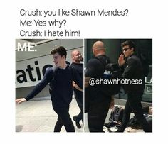 If my crush doesn't like Shawn then I don't like my crush no more