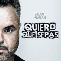 """RADIO   CORAZÓN  MUSICAL  TV: JUAN MAGÁN PRESENTA NUEVO SINGLE """"QUIERO QUE SEPAS..."""