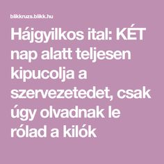Hájgyilkos ital: KÉT nap alatt teljesen kipucolja a szervezetedet, csak úgy olvadnak le rólad a kilók Nap, Wicca, Cleanse, Health Fitness, Keto, Drinks, Healthy, Sports, Drinking