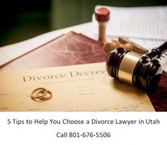 5 Tips to Help You Choose a Divorce Lawyer in Utah