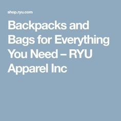 Backpacks and Bags for Everything You Need – RYU Apparel Inc