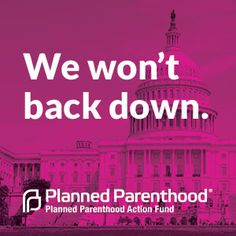 Extremist lawmakers are trying to shut down Planned Parenthood and cut off care for millions of patients. Tell them you stand with Planned Parenthood.
