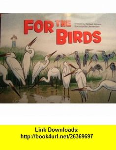 For the Birds (Waterford Early Math  Science) (9781402601750) Michael Johnson, Jim Madsen , ISBN-10: 1402601751  , ISBN-13: 978-1402601750 ,  , tutorials , pdf , ebook , torrent , downloads , rapidshare , filesonic , hotfile , megaupload , fileserve