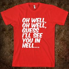 Cute shirt with the lyrics from Oh Well, Oh Well by Mayday Parade.