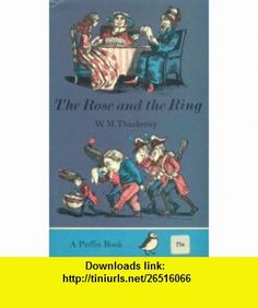 The Rose and the Ring (9780140302233) William Makepeace Thackeray , ISBN-10: 0140302239  , ISBN-13: 978-0140302233 ,  , tutorials , pdf , ebook , torrent , downloads , rapidshare , filesonic , hotfile , megaupload , fileserve