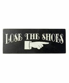 Check out this item in my Etsy shop https://www.etsy.com/listing/555671206/lose-the-shoes-sign