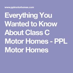 Everything You Wanted to Know About Class C Motor Homes - PPL Motor Homes