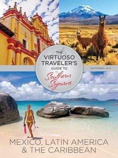 """""""Southern Sojourns"""" has wonderful vacation experiences to Mexico, the Caribbean & Latin America.  The September 2014 issue of The Virtuoso Traveler."""
