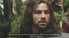 #1513 Dear Kili, show me your Lonely Mountain and I will show you my Hobbit Hole. If you know what I mean.