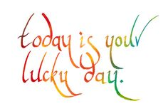 Make today your lucky day...