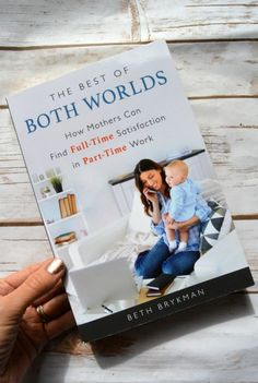 """The Best of Both Worlds: How Mothers Can Find Full-Time Satisfaction in Part-Time Work. In this book by Beth Brykman, she focuses on how mothers can bridge the gap between the worlds of """"mom"""" and """"career woman"""" to find that elusive sense of balance.  Part time jobs for moms.  #MomLife"""