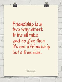 You have to give equal to maintain a friendship