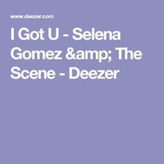 I Got U - Selena Gomez & The Scene - Deezer