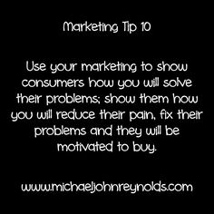 Marketing Tip Use your marketing to show consumers how you will solve their problems; show them how you will reduce their pain, fix their problems or remove inconveniences and they'll be motivated to buy. How To Remove, Marketing, Motivation, Tips, Stuff To Buy, Counseling, Inspiration